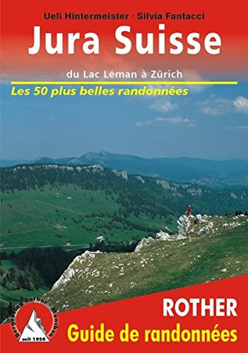 Jura Suisse - du Lac Léman à Zürich. Les 50 plus belles randonnées. par Ueli Hintermeister / Silvia Fantacci