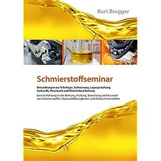 Schmierstoffseminar: Betrachtungen zur Tribologie, Schmierung, Lagergestaltung, Hydraulik, Pneumatik und Materialbearbeitung