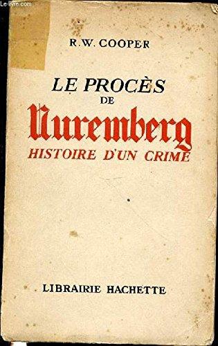 Le procs de Nuremberg, histoire d'un crime.