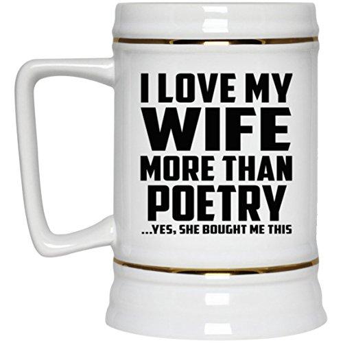 I Love My Wife More Than Poetry - Beer Stein Bierkrug Keramik Bierhumpen Bar Becher Kneipenkrug - Geschenk zum Geburtstag Jahrestag Muttertag Vatertag Ostern