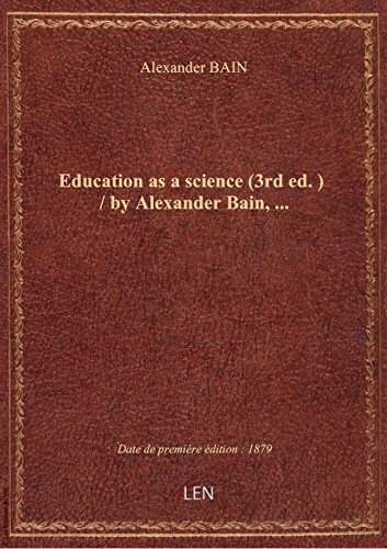 Education as a science (3rd ed.) / by Alexander Bain,...