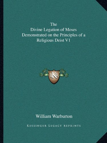 The Divine Legation of Moses Demonstrated on the Principles of a Religious Deist V1