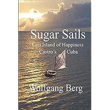Sugar Sails: Last Island of Happiness, Castro's Cuba