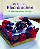 Die leckersten Blechkuchen: Für jeden Anlass und jeden Geschmack