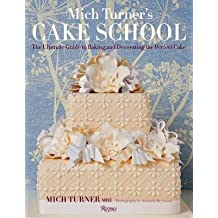 [(Mich Turner's Cake School: The Ultimate Guide to Baking and Decorating the Perfect Cake)] [Author: Mich Turner] published on (March, 2015)