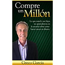 Compre Un Millón: Lo Que Usted y Sus Hijos No Aprendieron En La Escuela Sobre Como Hacer Crecer Su Dinero