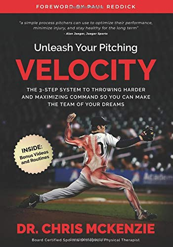 Unleash Your Pitching Velocity: The 3-Step System To Throwing Harder and Maximizing Command So You Can Make The Team of Your Dreams por Dr. Chris McKenzie