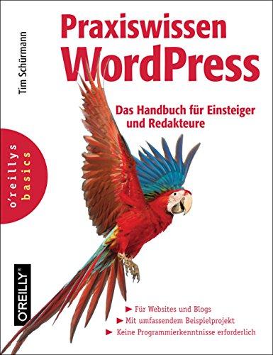 Praxiswissen WordPress: Das Handbuch für Einsteiger und Redakteure (oreilly basics)