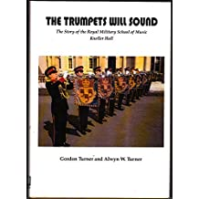 Trumpets Will Sound: History of the Royal School of Military Music at Kneller Hall