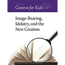 Context for Kids: Image-bearing, Idolatry, and the New Creation