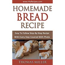Homemade Bread Recipe: Take Two - Step-By-Step Photo Recipe (English Edition)