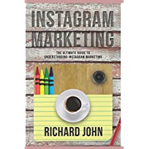 Instagram Marketing: The Ultimate Guide to Understanding Instagram Marketing