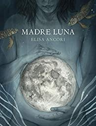 Madre Luna par Elisa Ancori