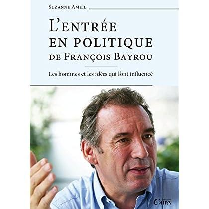 L'Entrée en politique de François Bayrou: Les hommes et les idées qui l'ont influencé