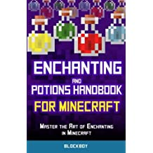 Enchanting and Potions Handbook for Minecraft: Master the Art of Enchanting in Minecraft: Unofficial Minecraft Guide