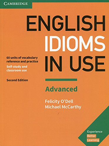 English Idioms in Use Advanced Book with Answers: Vocabulary Reference and Practice par Felicity O'Dell