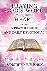 Praying God's Word from your Heart: A Prayer Guide And Daily Devotional: Volume 3 (The Power of Praying)