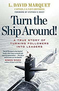 Turn The Ship Around!: A True Story of Building Leaders by Breaking the Rules by [Marquet, L. David]