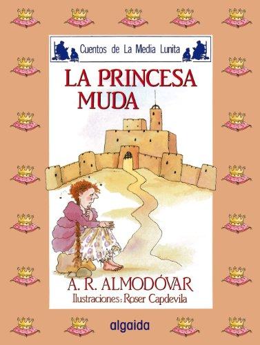 Media lunita nº 5. La princesa muda (Infantil - Juvenil - Cuentos De La Media Lunita - Edición En Rústica) por Antonio Rodríguez Almodóvar