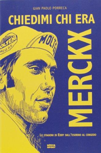 Chiedimi chi era Merckx. Le stagioni di Eddy dall'esordio al congedo (Ultra sport) por G. Paolo Porreca