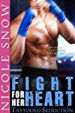 Front cover for the book Fight For Her Heart: Tattooed Seduction (Rock Hard Doms) by Nicole Snow