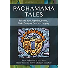Pachamama Tales: Folklore from Argentina, Bolivia, Chile, Paraguay, Peru, and Uruguay (World Folklore Series) (English Edition)