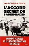 L'Accord secret de Baden-Baden - Comment de Gaulle et les Soviétiques ont mis fin à mai 68