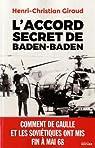 L'Accord secret de Baden-Baden : Comment de Gaulle et les Soviétiques ont mis fin à Mai 68 par Giraud