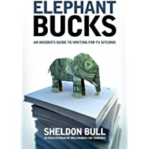 Elephant Bucks: The Inside Guide to Writing the TV Sitcom