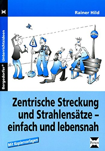 Zentrische Streckung und Strahlensätze: Einfach und lebensnah (9. und 10. Klasse)