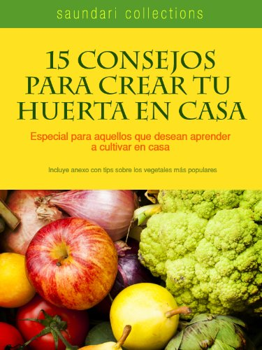 15 Consejos para crear tu huerta en casa (Spanish Edition) (De Huerta Casa)