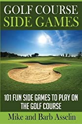 Golf Course Side Games: 101 Fun Side Games to Play on the Golf Course by Barb Asselin (2014-04-30)