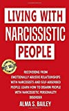 Living with narcissistic people: Recovering from Emotionally Abusive Relationships With Narcissists and Self-Absorbed People; Learn How to Disarm People with Narcissistic Personality Disorder