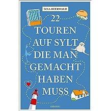 22 Touren auf Sylt, die man gemacht haben muss: Reiseführer (111...)