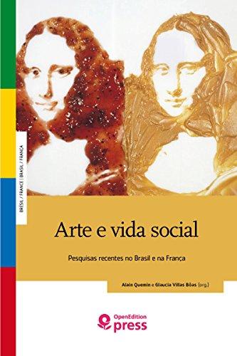 Arte e vida social: Pesquisas recentes no Brasil e na França (Brésil / France | Brasil / França) (Portuguese Edition)