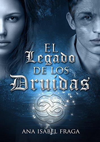 El Legado de los Druidas: Una historia de misterio, magia y profecías. por Ana Isabel  Fraga Sánchez
