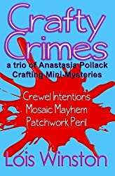 Crafty Crimes: a trio of Anastasia Pollack Crafting Mini-Mysteries by Lois Winston (2014-05-01)