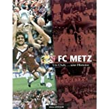 Fc Metz - un Club, une Histoire
