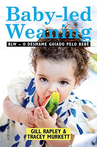 Baby-led weaning: BLW: o desmame guiado pelo bebê (Portuguese Edition)