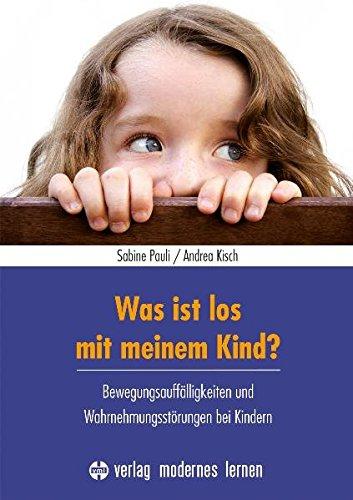 Was ist los mit meinem Kind?: Bewegungsauffälligkeiten und Wahrnehmungsstörungen bei KIndern (Ist Familie Das Meine)
