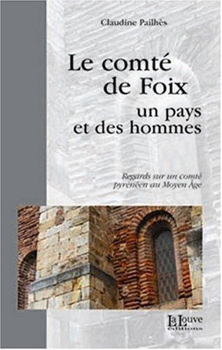 Le comt de Foix : Un pays et des hommes, Regards sur un comt pyrnen au Moyen Age