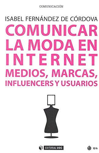 Comunicar la moda en internet. Medios, marcas, influencers y usuarios (Manuales) por Isabel Fernandez De Cordova