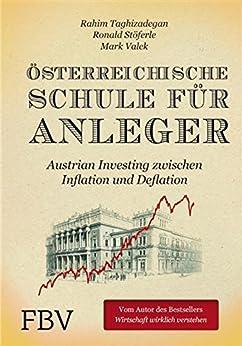 Österreichische Schule für Anleger: Austrian Investing zwischen Inflation und Deflation von [Taghizadegan, Rahim, Stöferle, Ronald, Valek, Mark]