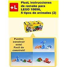 PlusL instrucciones de remake para LEGO 10696,5 tipos de animales (2): Usted puede construir 5 tipos de animales (2) de sus propios ladrillos (Spanish Edition)