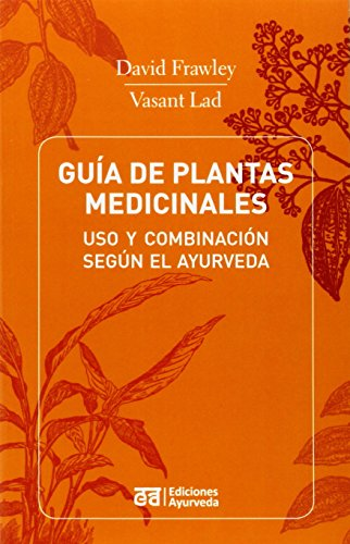 Guia de Plantas Medicinales - USO y Combinacion Segun El Ayurveda por David Frawley