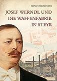 Josef Werndl und die Waffenfabrik in Steyr