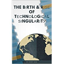 The Birth & Rise Of Technological Singularity (English Edition)