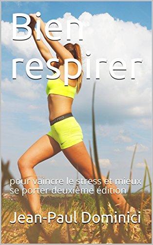 Bien respirer : pour vaincre le stress et mieux se porter deuxième édition (la vie augmentée t. 1) par Jean-Paul Dominici