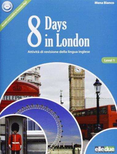 8 days in London. Attivit di revisione della lingua inglese. Per la Scuola media. Con espansione online