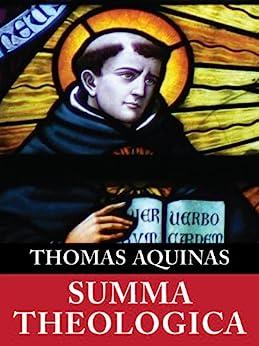 Summa Theologica (Complete & Unabridged) by [Aquinas, Thomas]